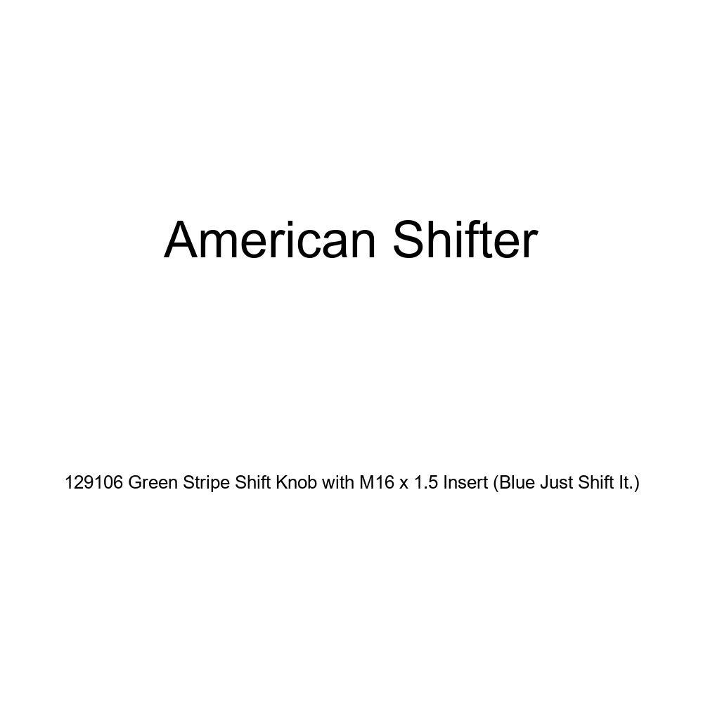 American Shifter 129106 Green Stripe Shift Knob with M16 x 1.5 Insert Blue Just Shift It.