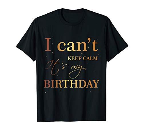 I Can't Keep Calm It's My Birthday T Shirt Funny Birthday -