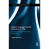 English Language Teacher Education in Chile: A cultural historical activity theory perspective (Routledge Research in Education)