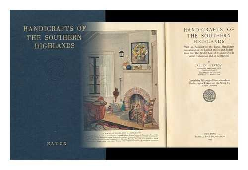 Handicrafts of the Southern highlands: With an account of the rural handicraft movement in the United States and suggestions for the wider use of handicrafts in adult education and in recreation,
