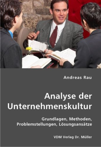 Analyse der Unternehmenskultur: Grundlagen, Methoden, Problemstellungen, Lösungsansätze Broschiert – April 2007 Andreas Rau Lösungsansätze VDM Verlag Dr. Müller 3836412993