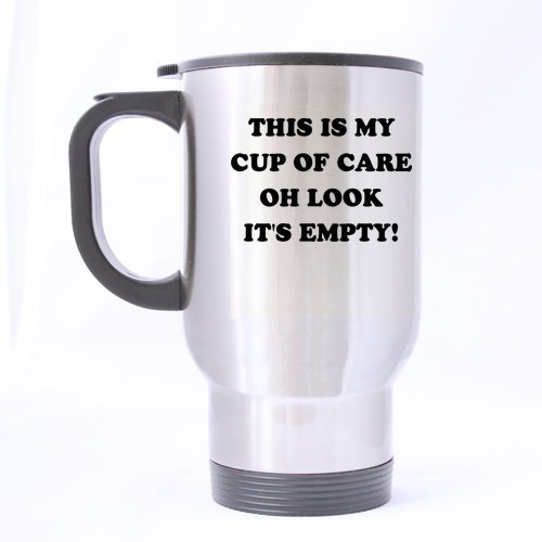 """Pretty Specially-made Funny Quotes """"This is my cup of care.Oh look it's empty"""" Silver Stainless Steel Mug"""