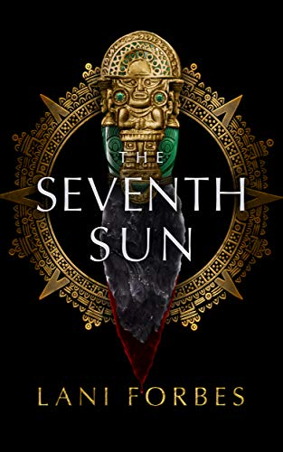 The Seventh Sun (The Age of the Seventh Sun Series Book 1)