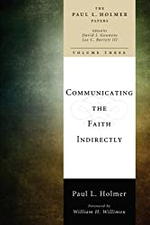 Communicating the Faith Indirectly: Selected Sermons, Addresses, and Prayers (Paul L. Holmer Papers) (The Paul L. Holmer Papers)