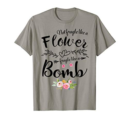 Not Fragile Like A Flower, Fragile Like A Bomb - Bomb Womens T-shirt
