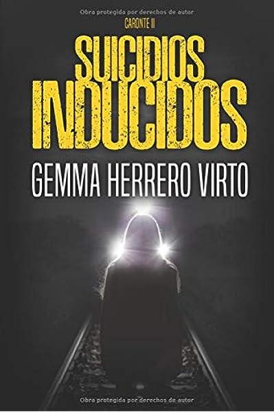 Suicidios inducidos: Una nueva aventura de los personajes de La red de Caronte: Amazon.es: Herrero Virto, Gemma, Herrero Virto, Gemma: Libros