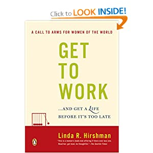Get to Work: . . . And Get a Life, Before It's Too Late Linda R. Hirshman