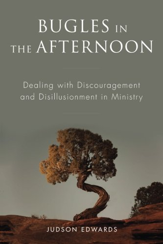 bugles-in-the-afternoon-dealing-with-discouragement-and-disillusionment-in-ministry