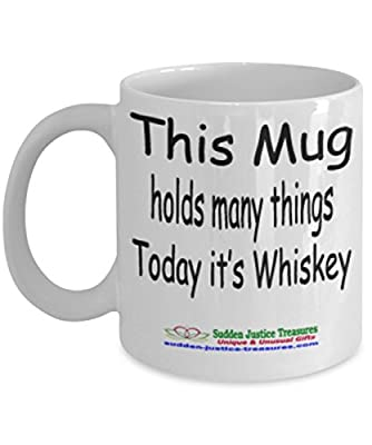 This Mug Holds Many Things Today It's Whiskey White Mug Unique Birthday, Special Or Funny Occasion Gift. Best 11 Oz Ceramic Novelty Cup for Coffee, Tea, Hot Chocolate Or Toddy