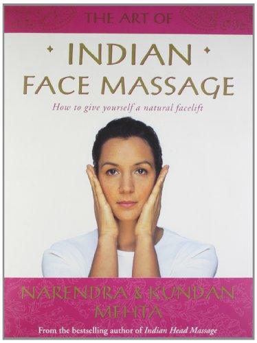 The Art of Indian Face Massage: How to Give Yourself a Natural (Natural Face Lift Massage)