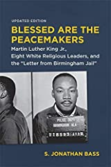 """Blessed Are the Peacemakers: Martin Luther King Jr., Eight White Religious Leaders, and the """"Letter from Birmingham Jail"""" Kindle Edition"""