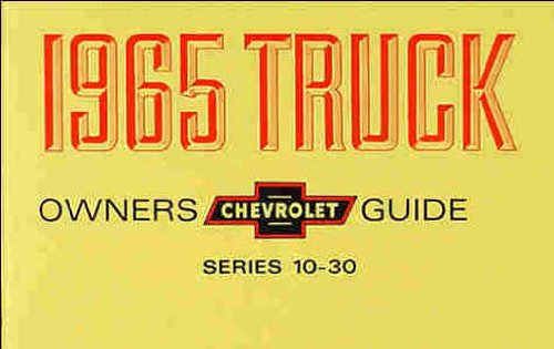 1965 CHEVROLET TRUCK & PICKUP FACTORY OWNERS INSTRUCTION & OPERATING MANUAL 6 and 8 Cyl Engines Series 10-30 C, K, P model trucks 2x4 4x4, ½-, ¾-, or 1-ton, Suburban, Blazer, P-Chassis, Stepvan, and forward control L6 & V8 CHEVY 65 (Vent Ton)