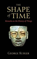 The Shape of Time: Remarks on the History of Things