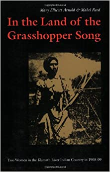 ``TXT`` In The Land Of The Grasshopper Song: Two Women In The Klamath River Indian Country In 1908-09. North signals goods Range Rights cerca Miquel