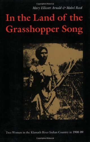 In the Land of the Grasshopper Song: Two Women in the Klamath River Indian Country in 1908-09