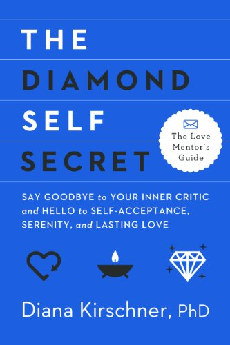 The Diamond Self Secret: Say Goodbye to Your Inner Critic and Hello to Self-Acceptance, Serenity, and Lasting Love (The Love Mentor's Guide) cover