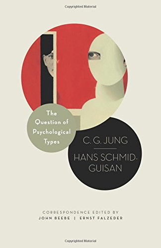 The Question of Psychological Types: The Correspondence of C. G. Jung and Hans Schmid-Guisan, 1915–1916 (Philemon Foundation Series)