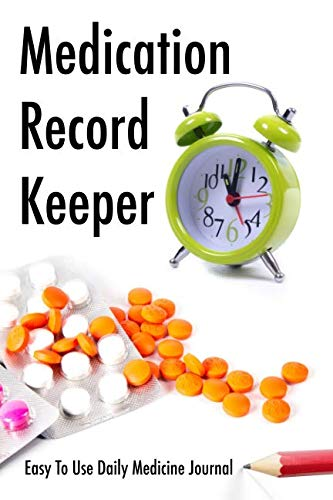 Medication Record Keeper: Easy To Use Daily Medicine Journal