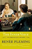 img - for Renee Fleming: The Inner Voice : The Making of a Singer (Paperback); 2005 Edition book / textbook / text book