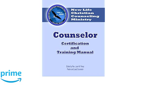 Counselor Certification and Training Manual: New Life Christian ...