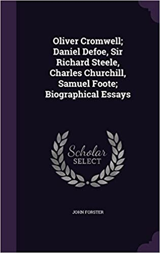 Oliver Cromwell Daniel Defoe Sir Richard Steele Charles Churchill  Oliver Cromwell Daniel Defoe Sir Richard Steele Charles Churchill  Samuel Foote Biographical Essays John Forster  Amazoncom  Books English Essay Books also English Essays For Students  From Thesis To Essay Writing