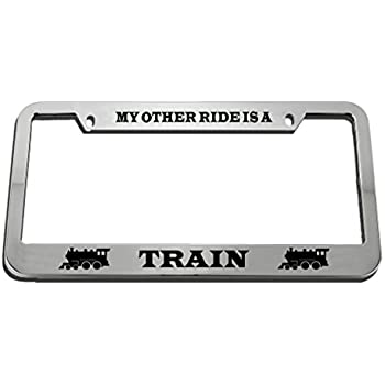 MY OTHER RIDE IS A TRAIN License Plate Frame