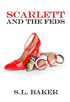 Scarlett and the Feds by [Baker, S.L.]