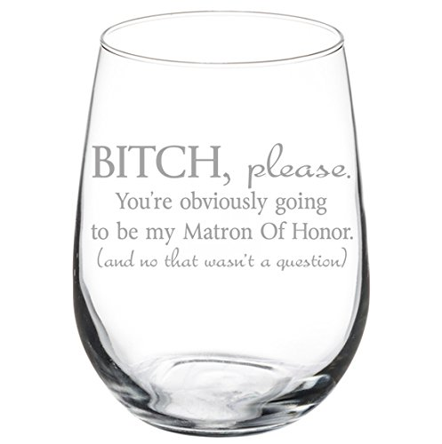 Wine Glass Goblet Funny You're Obviously Going To Be My Matron of Honor Will You Be My Proposal (17 oz Stemless) -