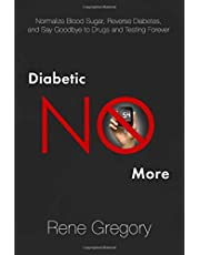 Diabetes: Diabetic No More: Normalize Blood Sugar, Reverse Diabetes, and Say Goodbye to Drugs and Testing Forever (How to cure diabetes with healthy living and a diabetes diet)