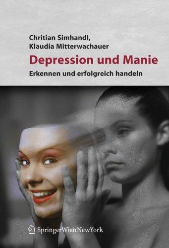 Depression und Manie: Erkennen und erfolgreich behandeln: Ein Lesebuch Fur Menschen MIT Stimmungsschwankungen