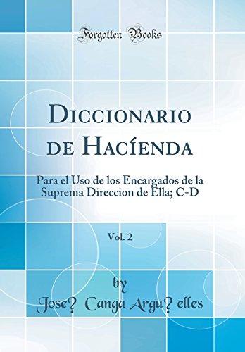 Diccionario de Hacienda, Vol. 2: Para el Uso de los Encargados de la Suprema Direccion de Ella; C-D (Classic Reprint) (Spanish Edition) [Jose Canga Arguelles] (Tapa Dura)