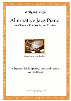 Alternative Jazz Piano - for Classical Pianists and Jazz Pianists (English Edition) por [Seligo, Wolfgang]