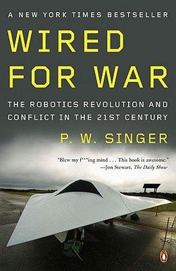 P. W. Singer: Wired for War : The Robotics Revolution and Conflict in the Twenty-First Century (Paperback); 2009 Edition
