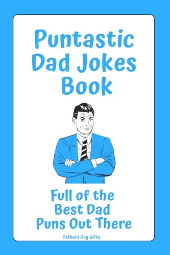 Fathers Day Gifts: Puntastic Dad Jokes Book: Full of the Best Dad Puns out There