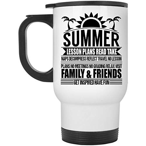 Visit Family And Friends Get Inspired Have Fun Travel Mug, Summer Lesson Plans Read Take Naps Mug (Travel Mug - White)