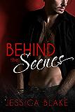Behind the Scenes: An Alpha Billionaire Romance Novel