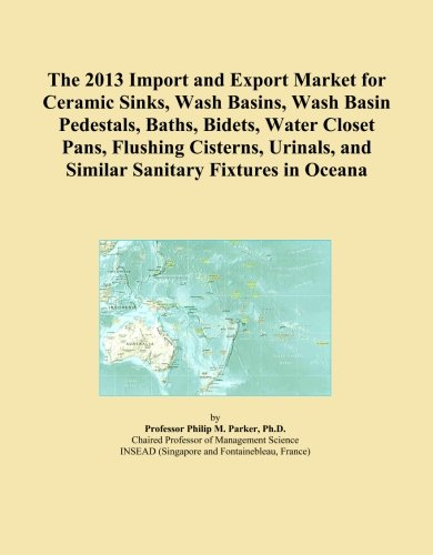 The 2013 Import and Export Market for Ceramic Sinks, Wash Basins, Wash Basin Pedestals, Baths, Bidets, Water Closet Pans, Flushing Cisterns, Urinals, and Similar Sanitary Fixtures in Oceana