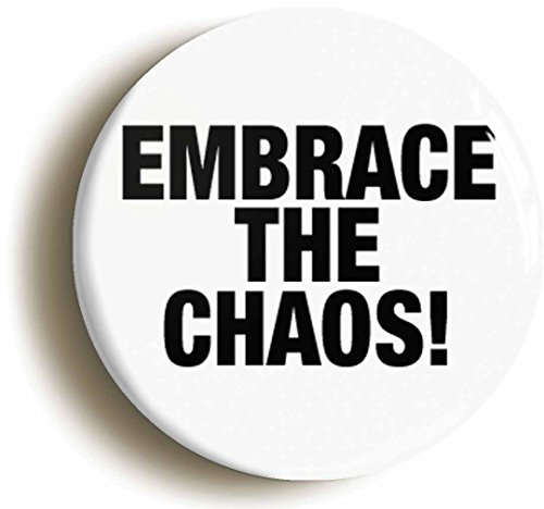 Embrace The Chaos Button Pin (Size is 1inch (Hiker Costume Ideas)