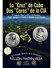 """La """"Cruz"""" de Cuba. Dos """"Caras"""" de la CIA.: El Agente """"Alex"""" o 141 y """"El Hombre"""". Misión: apagar a Cuba e iluminar a La Florida."""