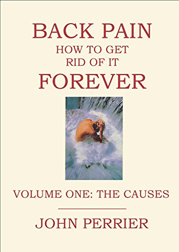 (Back Pain: How to Get Rid of It Forever (Volume 1: The Causes))