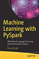 Machine Learning with PySpark: With Natural Language Processing and Recommender Systems Front Cover