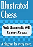 World Chess Championship 2018 - Carlsen Vs Caruana - All 15 Games: Illustrated Chess - A Diagram For Every Move. (illustrated Chess Games Book 1)-Tom Gibson