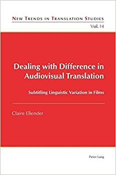 Book Dealing with Difference in Audiovisual Translation: Subtitling Linguistic Variation in Films (New Trends in Translation Studies) by Claire Ellender (2015-07-31)