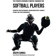 The Students Guidebook To Mental Toughness For Softball Players: Enhancing Your Performance Through Meditation, Calmness Of Mind, And Stress Management