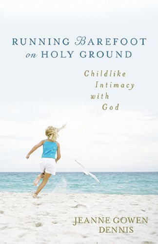 Read Online Running Barefoot on Holy Ground: Childlike Intimacy with God ebook