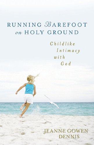 Running Barefoot on Holy Ground: Childlike Intimacy with God