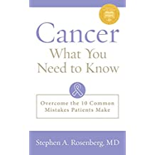 Cancer: What You Need to Know: Overcome the 10 Common Mistakes Patients Make