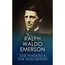 RALPH WALDO EMERSON: The Wisdom & The Philosophy: 160+ Essays & Lectures; The Conduct of Life, Self-Reliance, Spiritual Laws, Nature, Representative Men, ... and Social Aims, The Man of Letters…