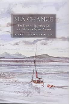 Sea Change: The Summer Voyage from East to West Scotland of the Anassa by Mairi Hedderwick (2001-03-20)