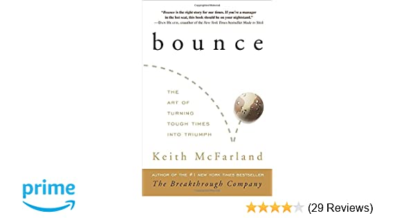 Bounce The Art Of Turning Tough Times Into Triumph Keith Mcfarland